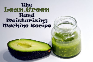 The Lean, Green Avocado Hand Moisturizing Recipe