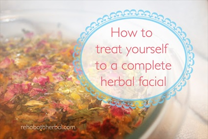 How to Treat Yourself to a Complete Herbal Facial!