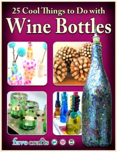 FREE KINDLE EBOOK: 25 Cool Things to Do With Wine Bottles