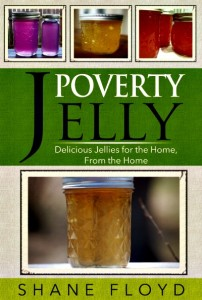 KINDLE EBook: Poverty Jelly ~ Delicious Jellies for the Home, From the Home