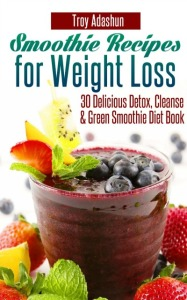 FREE EBOOK ALERT – Smoothie Recipes for Weight Loss – 30 Delicious Detox, Cleanse and Green Smoothie Diet Book