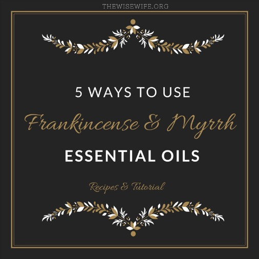 5 Ways to Use Frankincense & Myrrh Essential Oils