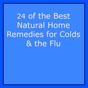 24 of the Best Natural Home Remedies for Colds and the Flu