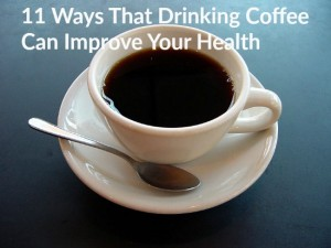 11 Ways that Drinking Coffee Can Improve Your Health